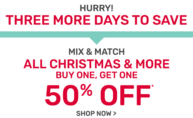 All Christmas and more buy one, get one fifty percent off.