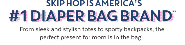 Skid Hop is America's #1 diaper bag brand** | From sleek and stylish totes to sporty backpacks, the perfect present for mom is in the bag!