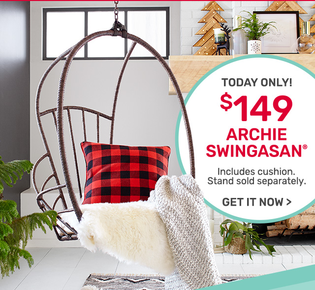 Today only! Get the Archie Swingasan for one-hundred and forty-nine dollars.