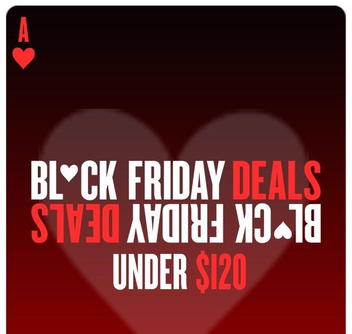 Black Friday Deals FINAL WEEK! ALL Under $120