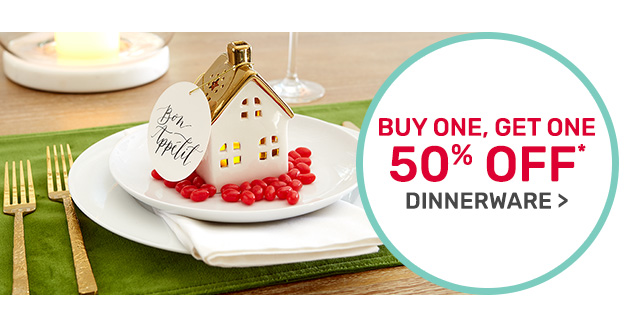 Buy one, get one fifty percent off dinnerware.