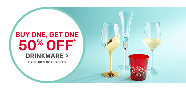 Buy one, get one fifty percent off drinkware, excluding boxed sets.