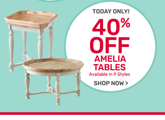 Today only! Amelia tables forty percent off.
