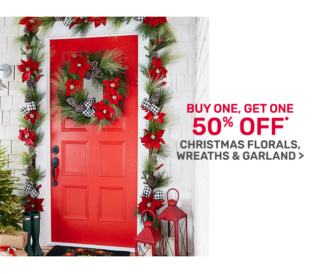 Buy one, get one fifty percent off Christmas florals, wreaths, and garland.