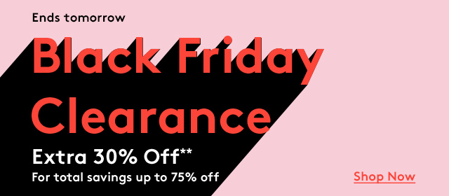 Ends tomorrow | Black Friday Clearance | Extra 30% Off** For total savings up to 75% off | Shop Now