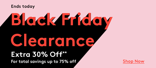 Ends today | Black Friday Clearance | Extra 30% Off** | For total savings up to 75% off | Shop Now
