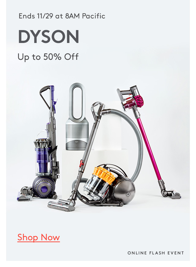 Ends 11/29 at 8AM Pacific | Dyson | Up to 50% Off | Shop Now | Online Flash Event