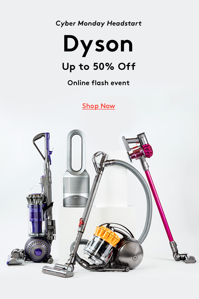 Cyber Monday Headstart   Dyson   Up to 50% Off   Online flash event   Shop Now