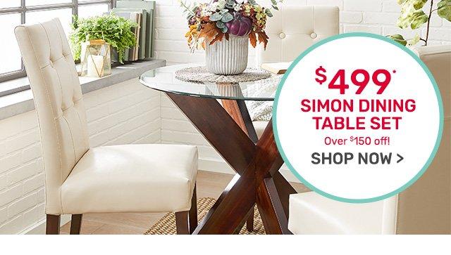 Simon dining table set now four-hundred ninety-nine dollars.