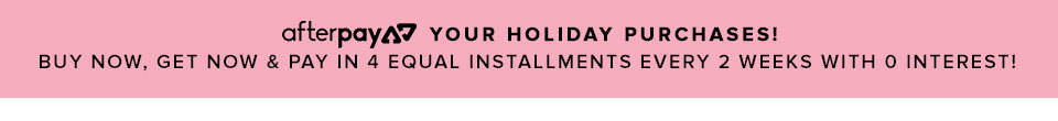 Afterpay your holiday purchases! 4 equal installments every 2 weeks with 0 interest!