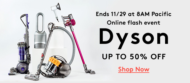 Ends 11/29 at 8AM Pacific | Online Flash Event | Dyson | Up to 50% Off | Shop Now