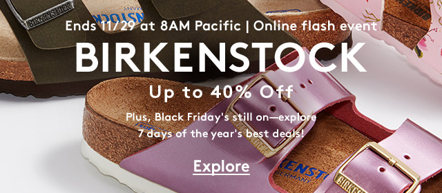 Ends 11/29 at 8AM Pacific | Online Flash Event | BIRKENSTOCK | Up to 40% Off | Plus, Black Friday's still on-explore 7 days of the year's best deals! | Explore