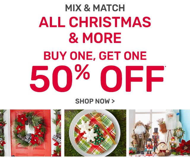 Mix and match: All Christmas and more buy one, get one fifty percent off.