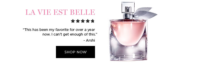 "LA VIE EST BELLE - ""This has been my favorite for over a year now. I can't get enough of this."" - Arshi - SHOP NOW"