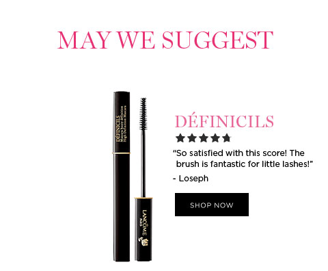 "MAY WE SUGGEST - DÉFINICILS - ""So satisfied with this score! The brush is fantastic for little lashes!"" - Loseph - SHOP NOW"