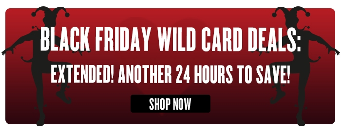 Black Friday Wild Card Deals: EXTENDED! Another 24 Hours to Save!