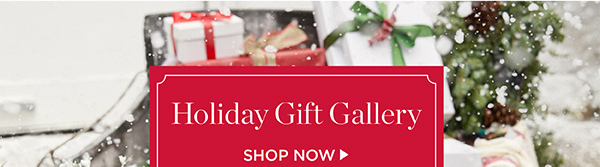 Holiday Gift Gallery. Shop Now.