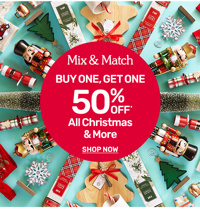 Buy one, get one fifty percent off all Christmas and more.