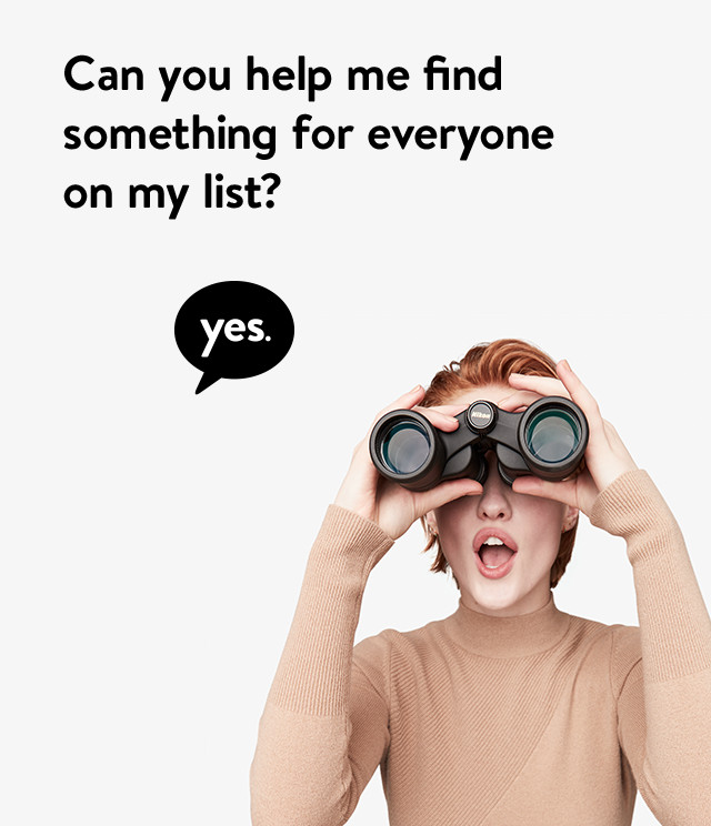 Can you help me find something for everyone on my list? yes.