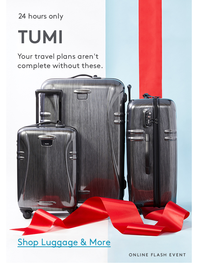 24 hours only | TUMI | Your travel plans aren't complete without these. | Shop Luggage & More | Online Flash Event
