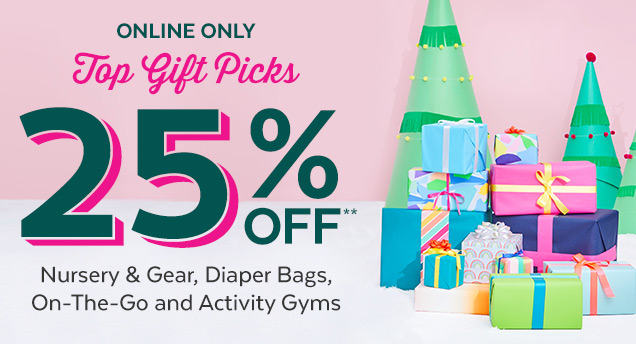 Online only | Top gift picks | 25% off** Nursery & Gear, Diaper Bags, On–The–Go and Activity Gyms