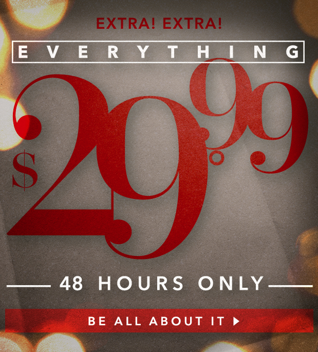 EVERYTHING $29.99. You heard it here first.