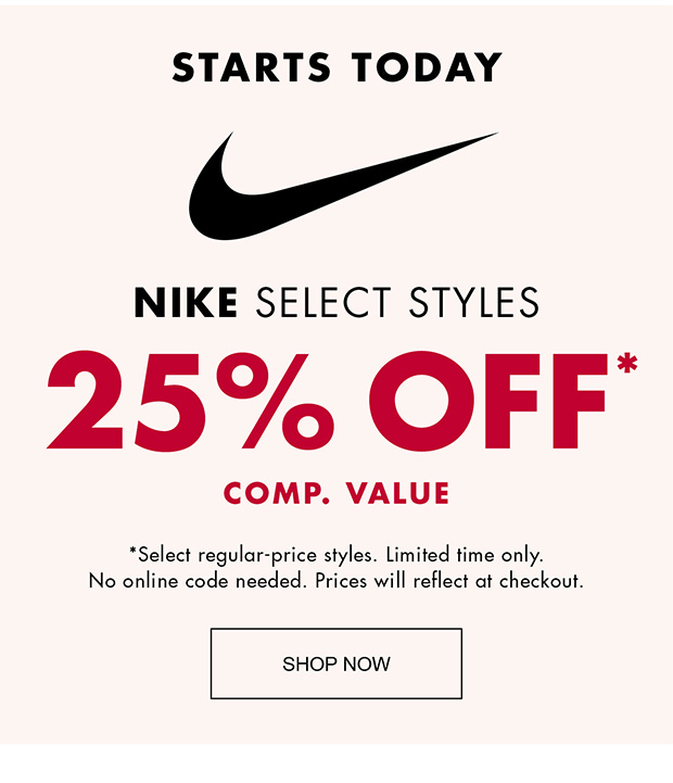 4da603b9eec8 STARTS TODAY NIKE SELECT STYLES 25% OFF* COMP. VALUE
