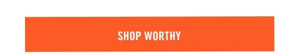 Shop worthy