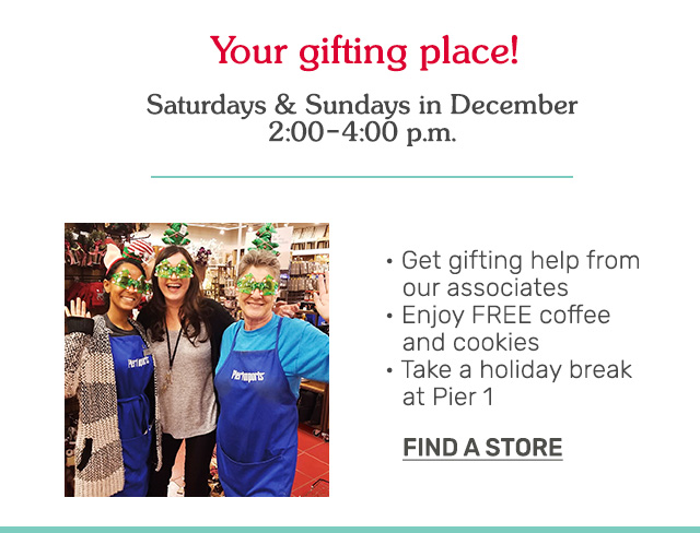 Saturdays and Sundays in December from two p.m. to four p.m, get gifting help from store associates. Enjoy FREE coffee and cookies.