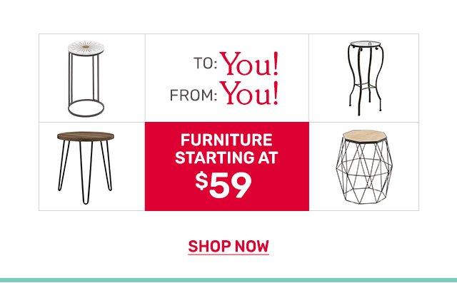 Shop furniture starting at fifty nine dollars.