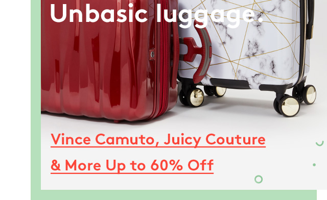 Unbasic luggage.   Vince Camuto, Juicy Couture & More Up to 60% Off