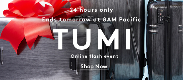 24 hours only   Ends tomorrow at 8AM Pacific   TUMI   Online flash event   Shop Now