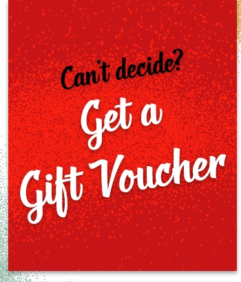 Can't Decide? Get a Gift Voucher!