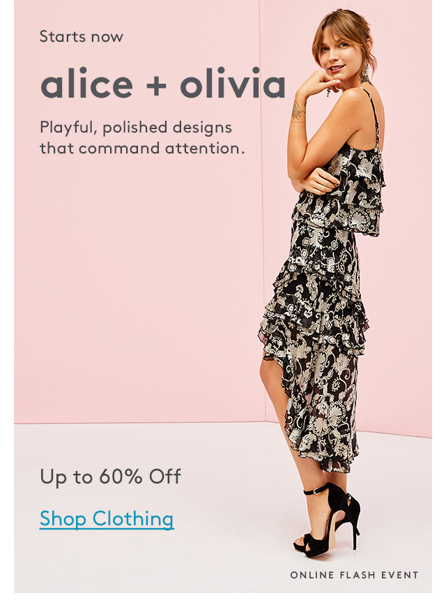 Starts now   alice + olivia   Playful, polished designs that command attention.   Up to 60% Off   Shop Clothing   Online Flash Event