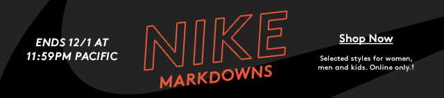Ends 12/1 at 11:59PM Pacific   Nike Markdowns   Shop Now   Selected styles for women, men and kids. Online only.✝