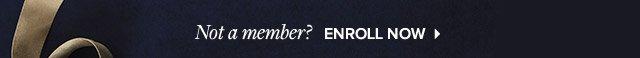 NOT A MEMBER? ENROLL NOW