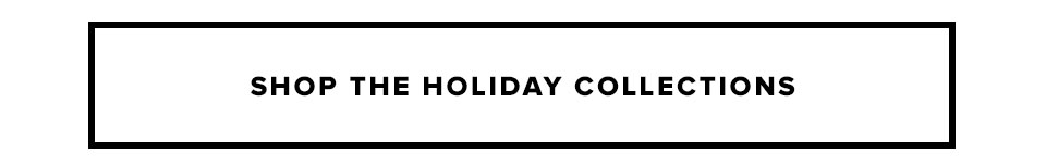 Shop The Holiday Collections