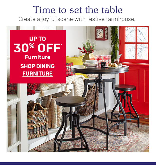 Shop up to thirty percent off dining furniture.