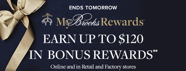 ENDS TOMORROW | MY BROOKS REWARDS | EARN UP TO $120 IN BONUS REWARDS**