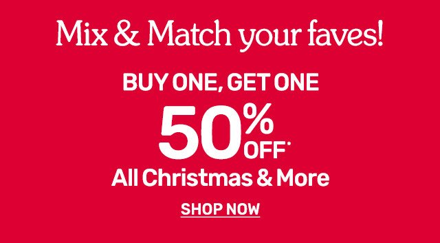 Buy one get one fifty percent off all Christmas and more.