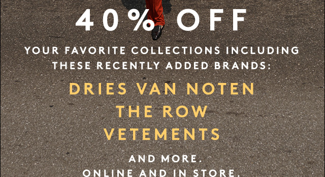 Including Dries Van Noten, The Row, Vetements, and more.