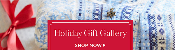 Holiday Gift Gallery, Shop Now.