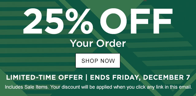 25% Off Your Order. Ends Friday, December 7. Includes Sale Items. Your discount will be applied when you click any link in this email.  Your exclusive one-time use Promo Code: 63KS-VTWZ-TNPT-H6SF.