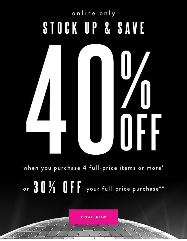 Stock up and save. 40% off When you purchase 4 full price items - Shop Now