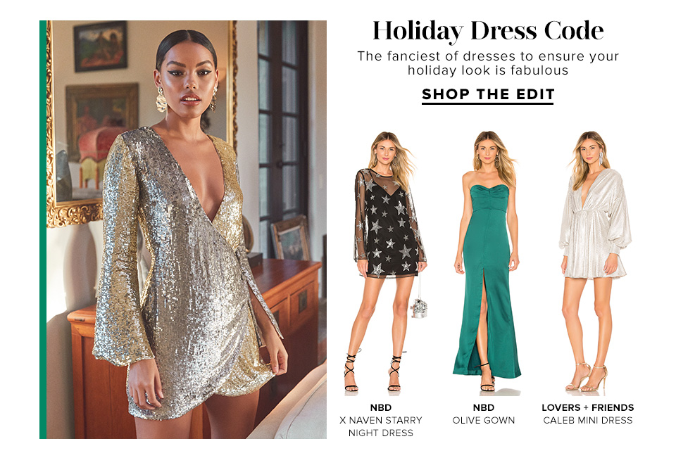 Holiday Dress Code. The fanciest of dresses to ensure your holiday look is fabulous. Shop The Edit.