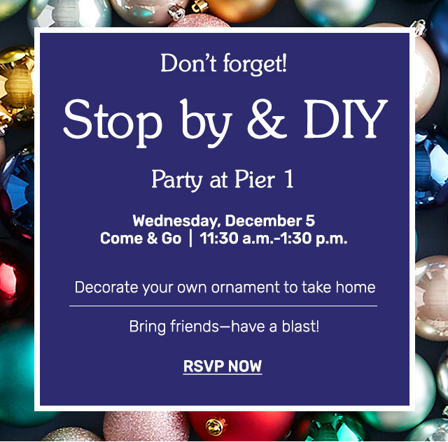 Stoby by and DIY party at Pier 1 Wednesday, December fifth from eleven thirty a.m. to one thirty p.m.