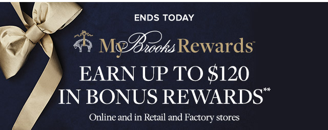 ENDS TODAY | MY BROOKS REWARDS | EARN UP TO $120 IN BONUS REWARDS