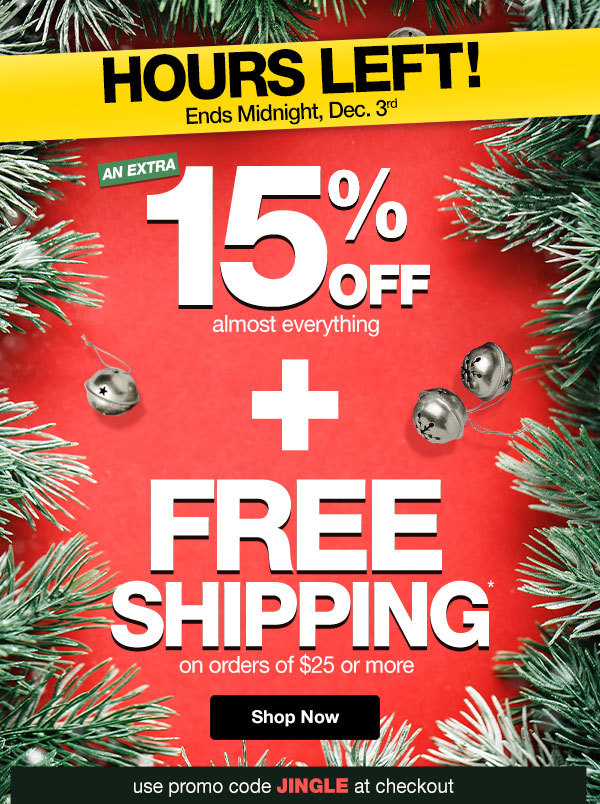 Get 15% Off almost everything PLUS FREE Shipping on orders of $25 or more! Use promo code JINGLE at checkout.