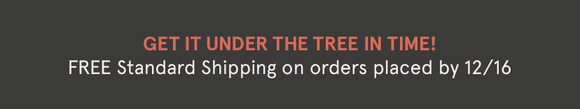 FREE STANDARD SHIPPING ON ORDERS PLACED BY 12/16