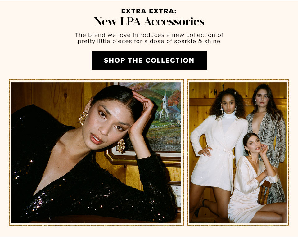Extra Extra: New LPA Accessories. Complete your favorite looks now with a new jewelry collection to love. Shop the collection.